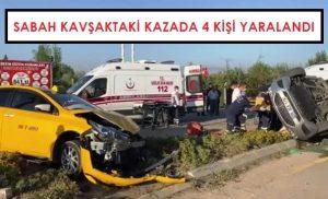 Sabah kavşaktaki kazada 4 kişi yaralandı